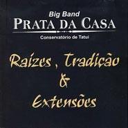 Raízes, Tradição e Extensões - Big Band Prata da Casa