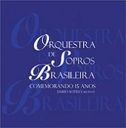 Orquestra de Sopros Brasileira – Comemorando 15 Anos